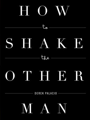 How to Shake the Other Man by Derek Palacio